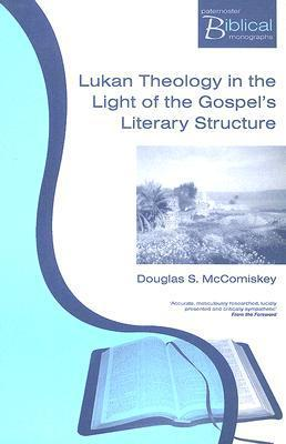 Lukan Theology in the Light of the Gospels Literary Structure  by  Douglas Mccomiskey