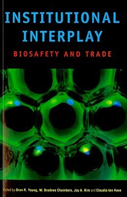 Institutional Interplay: Biosafety and Trade Oran R. Young
