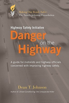 Danger on the Highway: A Guide for Motorists and Highway Officials Concerned with Improving Highway Safety  by  Dean T. Johnson