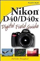 Nikon D40/D40x Digital Field Guide  by  David D. Busch