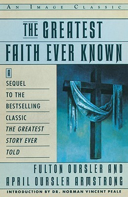 The Greatest Faith Ever Known: The Story of the Men Who First Spread the Religion of Jesus and of the Momentous  by  Fulton Oursler