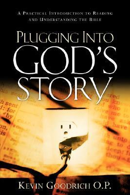 Plugging Into Gods Story Kevin Goodrich O. P.