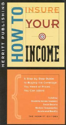 How to Insure Your Income: A Step-By-Step Guide to Buying the Coverage You Need at Prices You Can Afford First Edition  by  Merritt Publishing