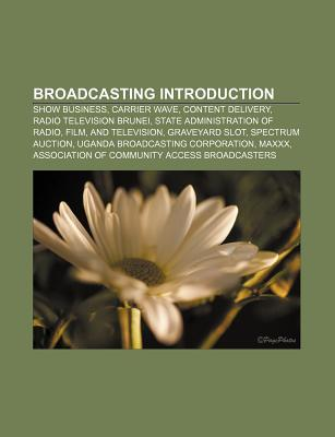 Broadcasting Introduction: Show Business, Carrier Wave, Content Delivery, Radio Television Brunei, State Administration of Radio, Film  by  Source Wikipedia