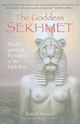 The Goddess Sekhmet: Psycho-Spiritual Exercises of the Fifth Way  by  Robert E.L. Masters