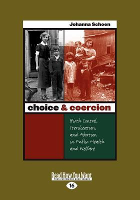 Choice & Coercion: Birth Control, Sterilization, and Abortion in Public Health and Welfare  by  Johanna Schoen