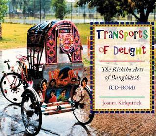 Transports of Delight: The Ricksha Arts of Bangladesh  by  Joanna Kirkpatrick