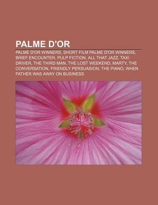 Palme DOr: Palme DOr Winners, Short Film Palme DOr Winners, Brief Encounter, Pulp Fiction, All That Jazz, Taxi Driver, the Thir Source Wikipedia