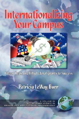Internationalizing Your Campus Fifteen Steps and Fifty Federal Grants to Success  by  Patricia LeMay Burr