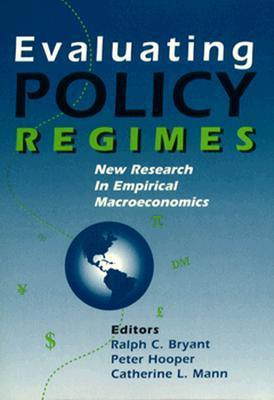 Evaluating Policy Regimes: New Research in Empirical Macroeconomics  by  Ralph C. Bryant