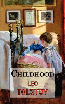 Childhood: The First Part of Tolstoys Autobiographical Work Leo Tolstoy