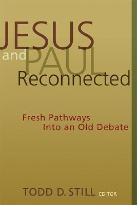 Jesus and Paul Reconnected: Fresh Pathways into an Old Debate  by  Todd D. Still