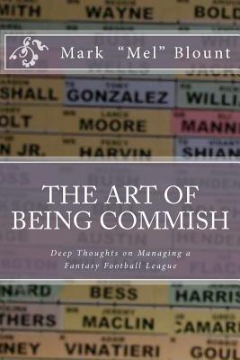 The Art of Being Commish: Deep Thoughts on Managing a Fantasy Football League  by  Mark Blount