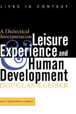 Leisure Experience And Human Development: A Dialectical Interpretation  by  Douglas Kleiber