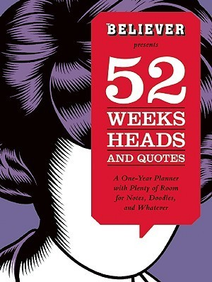 52 Weeks, Heads, and Quotes  by  Dave Eggers