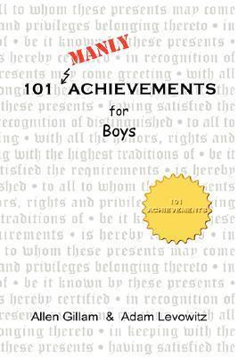 101 Manly Achievements for Boys Allen Gillam
