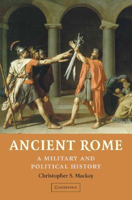 Ancient Rome: A Military and Political History Christopher S. Mackay
