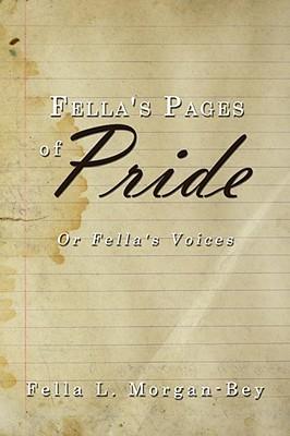 Fellas Pages of Pride: Or Fellas Voices Fella L. Morgan-Bey