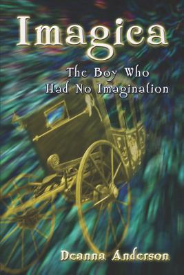 Imagica: The Boy Who Had No Imagination Deanna Anderson