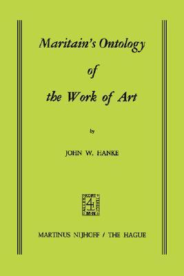Maritain S Ontology of the Work of Art  by  John W. Hanke