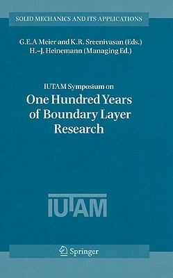 IUTAM Symposium on One Hundred Years of Boundary Layer Research: Proceedings of the IUTAM Symposium Held at DLR-Gottingen, Germany, August 12-14, 2004 G.E.A. Meier
