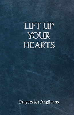 Lift Up Your Hearts - A Pray Book for Anglicans  by  Andrew Davison
