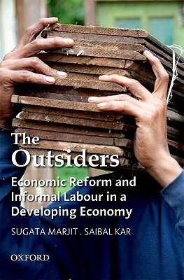 The Outsiders: Economic Reform and Informal Labour in a Developing Economy  by  Sugata Marjit