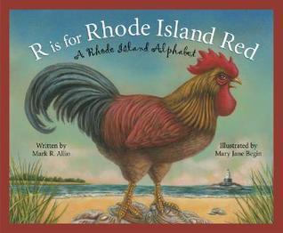 R Is for Rhode Island Red: A Rhode Island Alphabet Mark R. Allio