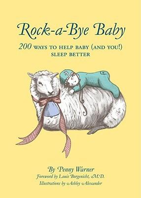 Rock-a-Bye Baby: 200 Ways to Help Baby (and You!) Sleep Better Penny Warner