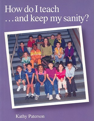 How Do I Teach and Keep My Sanity  by  Kathy Paterson