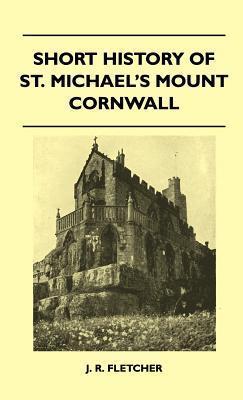 Short History of St. Michaels Mount Cornwall J. R. Fletcher