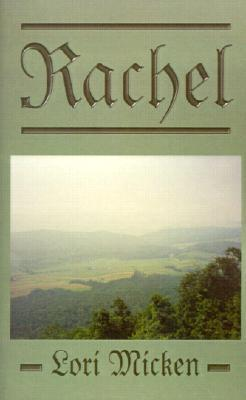 Rachel: A Novel Based on the Life of Rachel Stewart from 1804-1815  by  Lori Micken