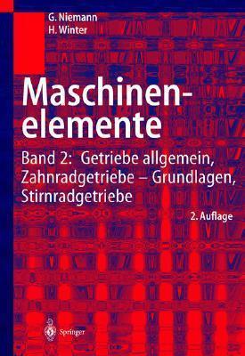 Maschinenelemente: Band 2: Getriebe Allgemein, Zahnradgetriebe - Grundlagen, Stirnradgetriebe Gustav Niemann