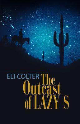 The Outcast of Lazy S Eli Colter