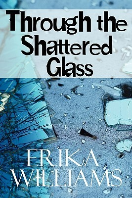 Through the Shattered Glass  by  Erika Williams