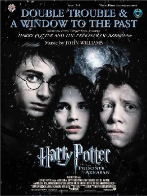 Double Trouble & a Window to the Past for Strings: Selections from Harry Potter and the Prisoner of Azkaban: Violin with Piano Acc. [With CD (Audio)]  by  John  Williams