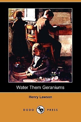 Water Them Geraniums  by  Henry Lawson