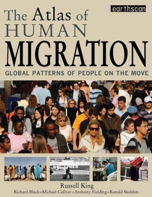 The Atlas of Human Migration: Global Patterns of People on the Move Russell King