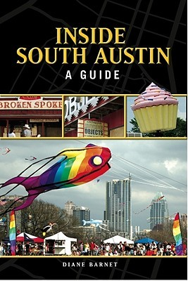 Inside South Austin: A Guide  by  Diane Barnet