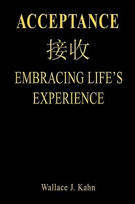 Acceptance: Embracing L Ifes Experience  by  Wallace J. Kahn