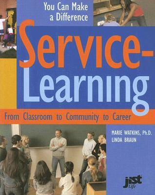 Service-Learning: From Classroom to Community to Career Marie Watkins