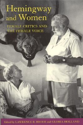 Hemingway and Women: Female Critics and the Female Voice Lawrence R. Broer