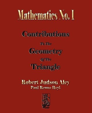Mathematics No. I Contributions to the Geometry of the Triangle  by  Robert Judson Aley