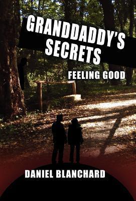Granddaddys Secrets: Feeling Good Daniel Blanchard