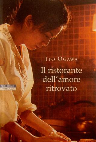 Il ristorante dellamore ritrovato  by  Ito Ogawa