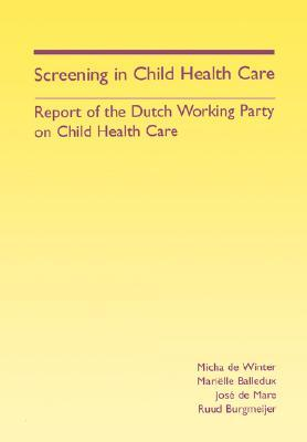Screening in Child Health Care: Report of the Dutch Working Party on Child Health Care  by  Micha de Winter
