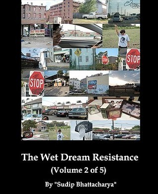 The Wet Dream Resistance Sudip Bhattacharya