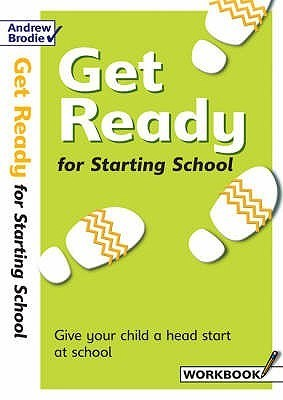 Get Ready for Starting School: Workbook: Give Your Child a Head Start at School  by  Andrew Brodie