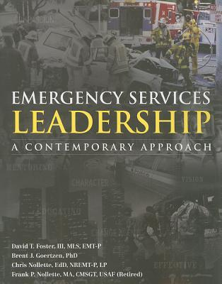 Emergency Services Leadership: A Contemporary Approach David T. Foster, III
