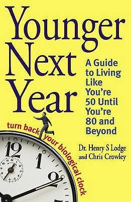 Younger Next Year: Turn Back Your Biological Clock Chris Crowley